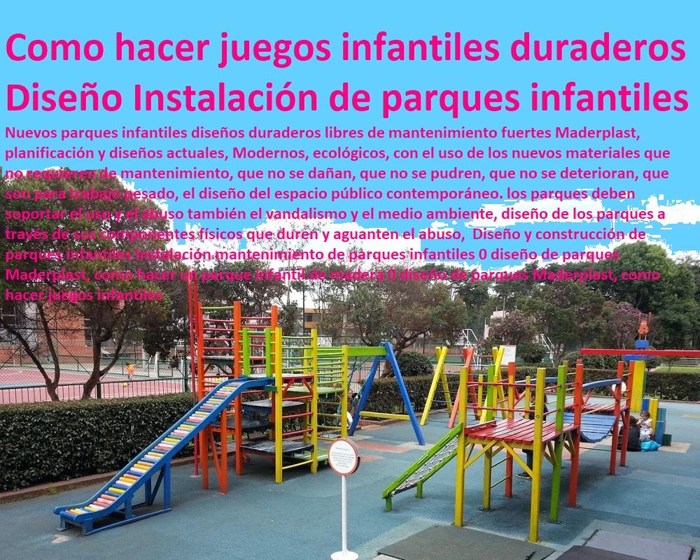 Diseño y construcción de parques infantiles Instalación mantenimiento de parques infantiles 0 diseño de parques Maderplast, como hacer un parque infantil de madera 0 diseño de parques Maderplast, como hacer juegos infantiles Mejorar infraestructura en parques que duren que aguanten el abuso y el vandalismo, diseñará con Maderplast, los nuevos materiales e innovar con nuevos diseños en parques barriales al suroriente y zonas deprimidas de la ciudad con equipamientos Maderplast, más adecuados para niños y adultos, que soporten el vandalismo, que soporten el uso permanente, que no requieran de mantenimiento, Maderplast, diseños de alto nivel para la construcción de tres nuevos parques en nuevos materiales Maderplast,Maderplast fabricantes de parque y juegos infantiles modernos y novedosos diseños diseños de juegos temáticos o especiales, parques de madera plastica. parques infantiles plasticos diseñados parque interactivos parques. biosaludables, instalaciones de parques Rodaderos, deslizadores, toboganes, tirolinas, de parques acuáticos,
