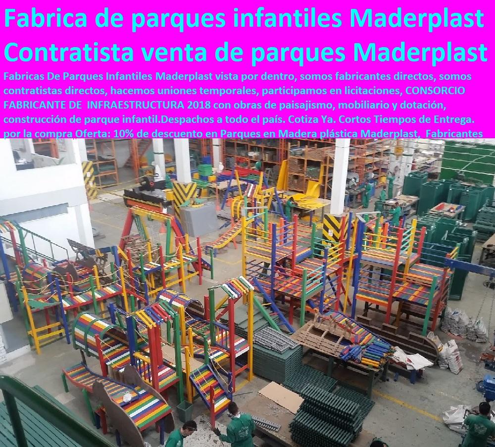 Fabricas De Parques Infantiles Maderplast vista por dentro, somos fabricantes directos, somos contratistas directos, hacemos uniones temporales, participamos en licitaciones, CONSORCIO FABRICANTE DE  INFRAESTRUCTURA 2013 con obras de paisajismo, mobiliario y dotación, construcción de parque infantil.Despachos a todo el país. Cotiza Ya. Cortos Tiempos de Entrega. por la compra Oferta: 10% de descuento en Parques en Madera plástica Maderplast, Fabrica de parques infantiles Maderplast parques infantiles plasticos metalicos madera 0 contratista de parques Maderplast 0 venta parques infantiles 0 contratista de parques Maderplast 0 parques infantiles en madera bogotá 0