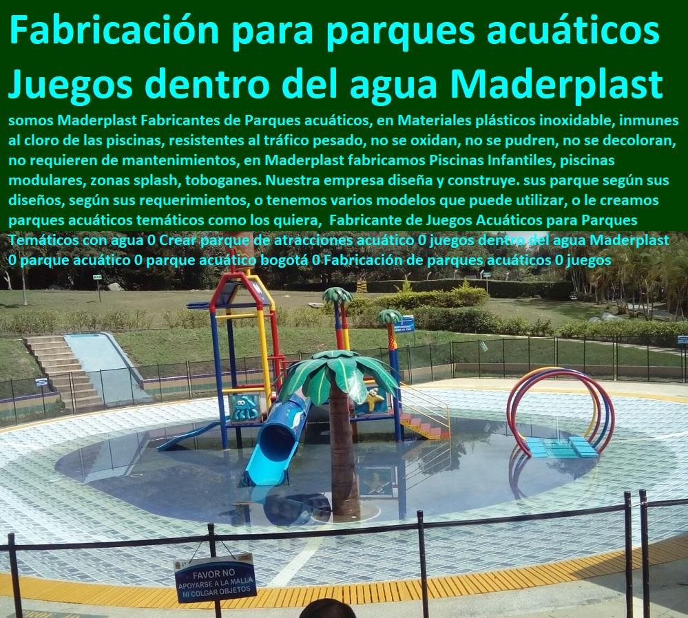 Fabricante de Juegos Acuáticos para Parques Temáticos con agua 0 Crear parque de atracciones acuático 0 juegos dentro del agua Maderplast 0 parque acuático 0 parque acuático bogotá 0 Fabricación de parques acuáticos 0 juegos  somos Maderplast Fabricantes de Parques acuáticos, en Materiales plásticos inoxidable, inmunes al cloro de las piscinas, resistentes al tráfico pesado, no se oxidan, no se pudren, no se decoloran, no requieren de mantenimientos, en Maderplast fabricamos Piscinas Infantiles, piscinas modulares, zonas splash, toboganes. Nuestra empresa diseña y construye. sus parque según sus diseños, según sus requerimientos, o tenemos varios modelos que puede utilizar, o le creamos parques acuáticos temáticos como los quiera, Maderplast fabricantes de parque y juegos infantiles modernos y novedosos diseños diseños de juegos temáticos o especiales, parques de madera plastica. parques infantiles plasticos diseñados parque interactivos parques. biosaludables, instalaciones de parques Rodaderos, deslizadores, toboganes, tirolinas, de parques acuáticos,