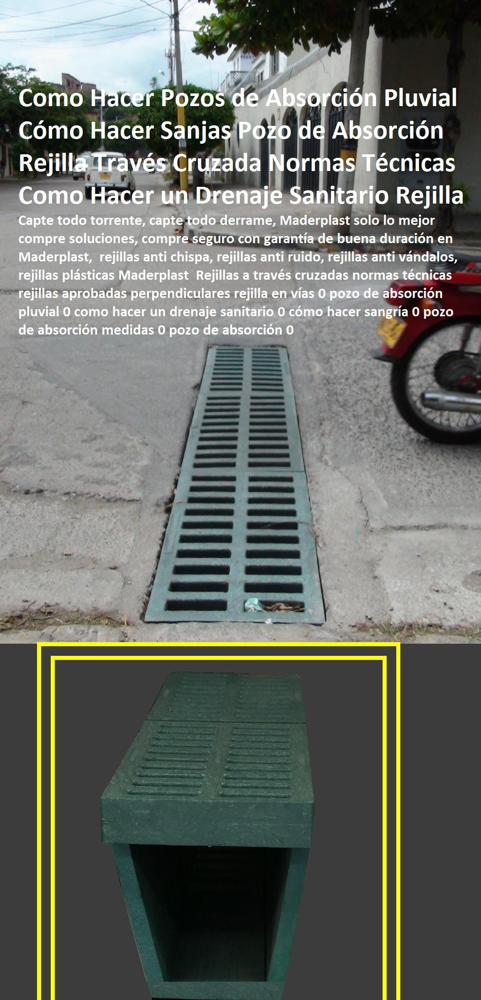 """REJILLAS PLASTICAS VEHICULARES CANALETAS PLÁSTICAS MADERPLAST rejilla con canaleta sumidero de plásticos fuertes sistema rejillas canales acueductos y alcantarillados, fabricantes de rejillas plásticas para acueducto, rejillas de concreto plásticos para alcantarillados, rejillas de hierro fundido para sumideros, rejillas de fierro colado para drenajes, rejillas en fibra de vidrio plástico reforzado en polipropileno, proveedor distribuidor fabricante de rejillas de desagües, precios de rejillas plásticas, Como se hacen las alcantarillas con rejillas canales y canaletas plásticas, normas técnicas rejillas aprobadas perpendiculares rejilla en vías 0 pozo de absorción pluvial 0 como hacer un drenaje rejillas pluviales prefabricadas pp, Rejilla de pozo de absorción lateral precios tamaños 0 rejilla sumidero aguas lluvias 0, cañería, instalación, acueducto, gasoducto, """"gaseoducto"""", oleoducto, viaducto, irrigación, rejillas para sumideros en concreto 0, Colector, red, canal*, desagüe, alcantarillado*, cloaca, vertedero, presa*, cauce, Canales de drenaje de aguas lluvias, Rejillas a través cruzadas normas técnicas rejillas aprobadas perpendiculares rejilla en vías 0 pozo de absorción pluvial 0 como hacer un drenaje sanitario 0 cómo hacer sangría 0 pozo de absorción medidas 0 pozo de absorción 0 Rejillas a través cruzadas normas técnicas rejillas aprobadas perpendiculares rejilla en vías 0 pozo de absorción pluvial 0 como hacer un drenaje sanitario 0 cómo hacer sangría 0 pozo de absorción medidas 0 pozo de absorción 0"""
