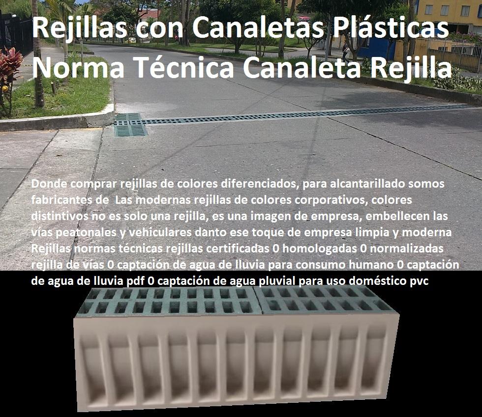 """REJILLAS PLASTICAS VEHICULARES CANALETAS PLÁSTICAS MADERPLAST rejilla con canaleta sumidero de plásticos fuertes sistema rejillas canales acueductos y alcantarillados, fabricantes de rejillas plásticas para acueducto, rejillas de concreto plásticos para alcantarillados, rejillas de hierro fundido para sumideros, rejillas de fierro colado para drenajes, rejillas en fibra de vidrio plástico reforzado en polipropileno, proveedor distribuidor fabricante de rejillas de desagües, precios de rejillas plásticas, Como se hacen las alcantarillas con rejillas canales y canaletas plásticas, normas técnicas rejillas aprobadas perpendiculares rejilla en vías 0 pozo de absorción pluvial 0 como hacer un drenaje rejillas pluviales prefabricadas pp, Rejilla de pozo de absorción lateral precios tamaños 0 rejilla sumidero aguas lluvias 0, cañería, instalación, acueducto, gasoducto, """"gaseoducto"""", oleoducto, viaducto, irrigación, rejillas para sumideros en concreto 0, Colector, red, canal*, desagüe, alcantarillado*, cloaca, vertedero, presa*, cauce, Canales de drenaje de aguas lluvias, Rejillas normas técnicas rejillas certificadas 0 homologadas 0 normalizadas rejilla de vías 0 captación de agua de lluvia para consumo humano 0 captación de agua de lluvia pdf 0 captación de agua pluvial para uso doméstico pvc Rejillas normas técnicas rejillas certificadas 0 homologadas 0 normalizadas rejilla de vías 0 captación de agua de lluvia para consumo humano 0 captación de agua de lluvia pdf 0 captación de agua pluvial para uso doméstico pvc"""